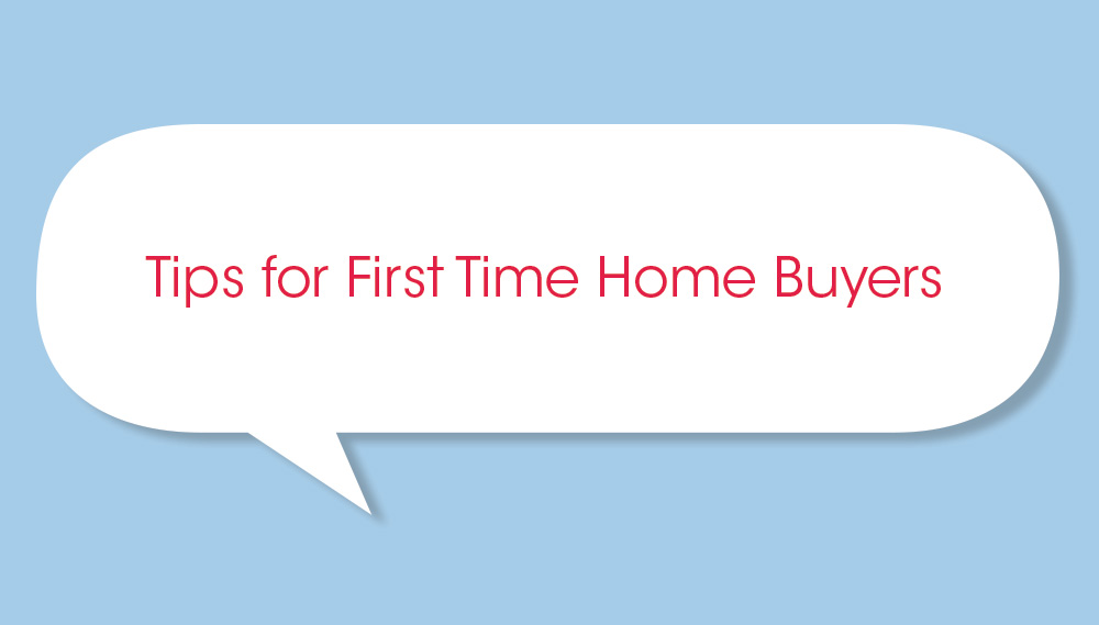10 Tips for First Time Home Buyers in 10 Words or Less